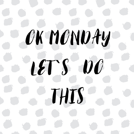 let s: Ok Monday, let s do this. Motivational handwritten phrase. Brush and ink lettering design. Calligraphic quote for t-shirt, poster, social media post, cards, banner. Vector illustration.