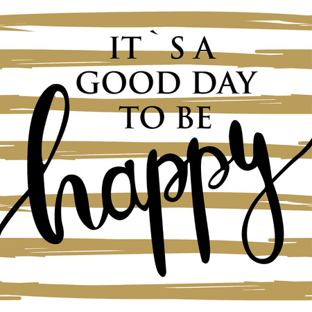 be happy: Ink painted phrase It s good day to be happy . Lettering on striped background. Dry brush illustration. Illustration
