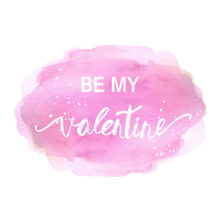 to be: Be my valentine card. Lettering phrase on watercolor painted splotch. Illustration