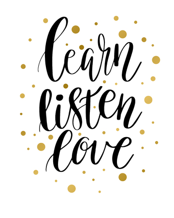 Vector lettering illustration. The phrase, handwritten Learn Listen Love Motivating inscription. Calligraphy black quote with golden spots on white background.