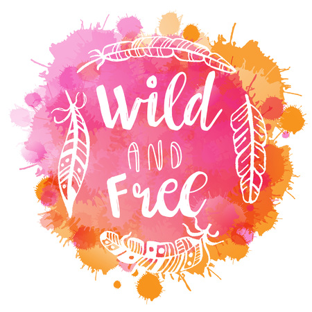 Boho Style Lettering quote and hand drawn elements. Wild and free phrase and feathers on watercolor imitation background. Vector illustration for tsirt, poster, banner design