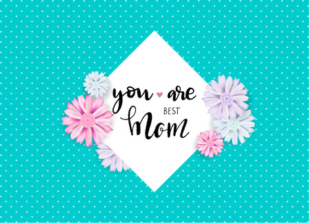 Mothers day sweet flowers background, You are best mom lettering quote. Can be use for greeting, wedding invitation, woman and valentiness day card