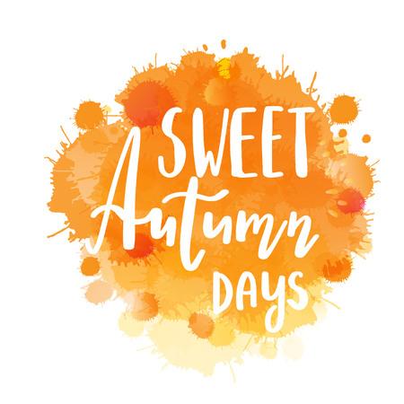 Autumn lettering phrase Sweet Autumn Days on Watercolor imitation , water color splash, orange texture, isolated on white. illustration.