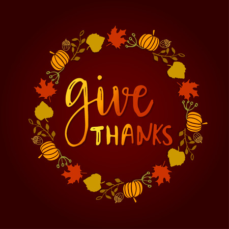 Give thanks season hand drawn vector. Circle frame from leaves, pumpkins, acorns and berries with text Lettering holiday phrase on dark background Illustration