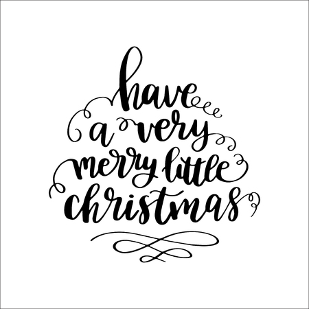 Hand calligraphic card with winter holidays quote and phrase: Have a very Merry Little Christmas isolated on white background.
