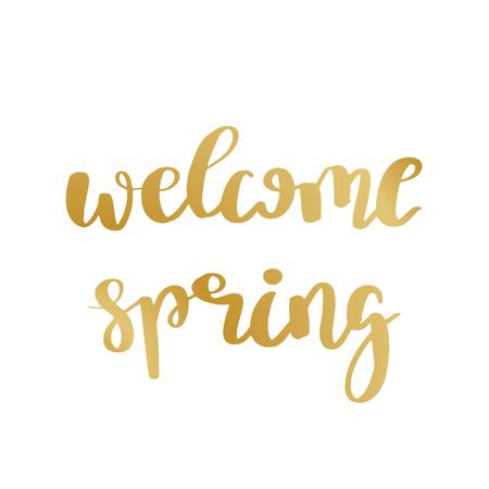 Hand lettered inspirational quote Welcome Spring. Hand brushed ink lettering. Modern golden brush calligraphy on white background. Vector illustration. Illustration