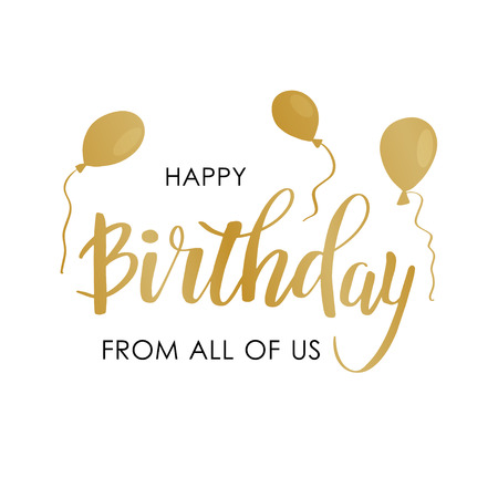 Happy Birthday greeting card with lettering design. Calligraphy text Happy Birthday From All Of Us and goldeh air balloons on white background Vector Illustration
