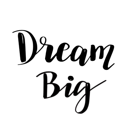 Hand lettering typography poster. Motivational quote Dream big. For t shirt prints, clothing, banner or posters, prints, cards. Vector black typography isolated on white