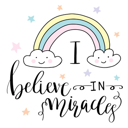 Magic hand drawn illustration- cute rainbow and lettering text I believe in miracles.
