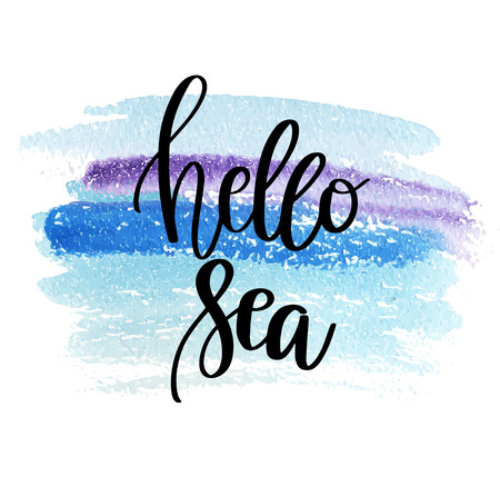 Hand drawn lettering quote - Hello Sea. Summer vacations poster with text on watercolor blue background. Can use for print greeting cards, totes, posters and tshirts