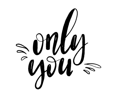 Only you lettering background. Hand drawn vector illustration, design, greeting card, logo. Modern calligrathy for Valentines day