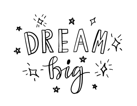 Vector illustration of hand drawn lettering quote Dream Big. Calligrathy vector phrase and stars and sparkles on white background. Design for banner, poster, greeting card, tags.