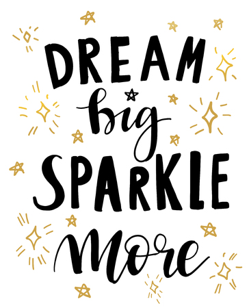 Vector illustration of hand drawn lettering quote Dream Big Sparkle More. Calligrathy vector phrase and gold stars and sparkles on white background. Design for banner, poster, greeting card, tags.