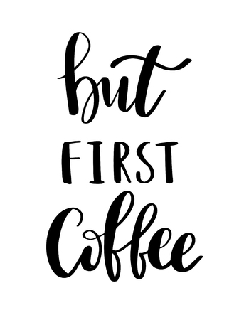 Hand drawn illustration lettering phrase. But first coffee inscription for prints and posters, menu design, stickers, invitation, greeting cards. Calligraphic and typographic quote