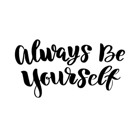 Vector calligraphy letetring quote. Always be yourself. Motivational poster or card. Black Text on the White Background