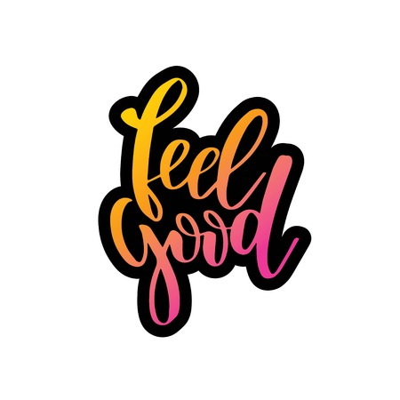 Feel good. Inspirational happiness quote. Modern calligraphy phrase with hand drawn text. Simple vector lettering for print and poster. Typography design.