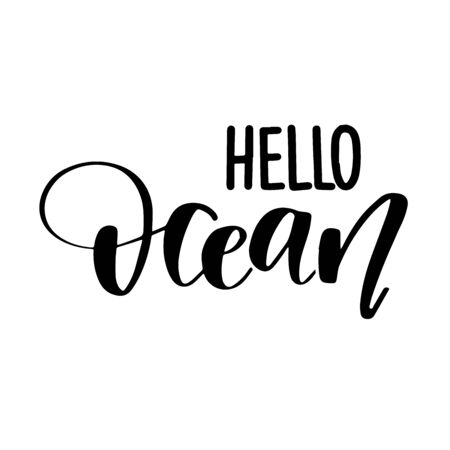 Hand drawn lettering quote - Hello Ocean. Summer vacations poster