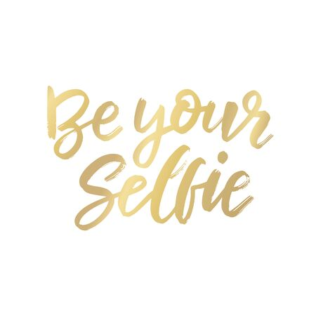 Be your selfie typography poster. Vector illustration design. Textile graphic t-shirt print scrapbooking, greeting cards, textiles, gifts, tote