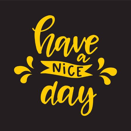 Have a nice day lettering phrase. Hand drawn quote for your design. Retro style typography. Vector illustration