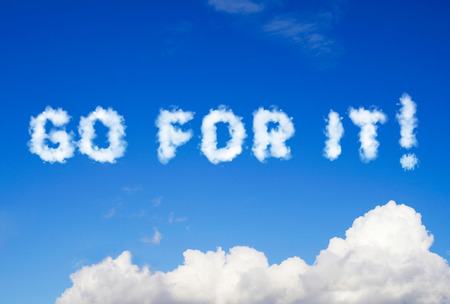 taking the plunge: Go for it message made of clouds Stock Photo