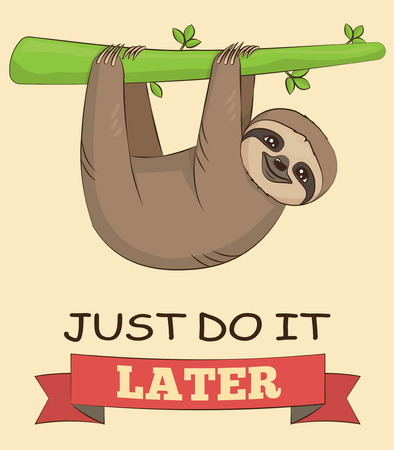 Cute cartoon smiling sloth animal on a tree with a demotivating slogan. Just do it later text. for poster, mug, t-shirt and other designs. Illustration