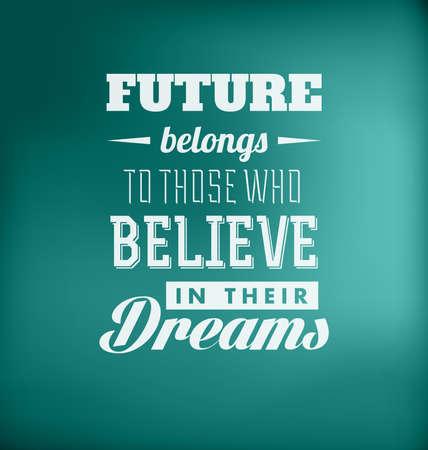 believe: Tipográfico Poster Design - El futuro pertenece a aquellos que creen en sus sueños Vectores