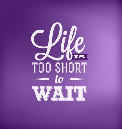 too: Typographic Poster Design - Life is too short to wait