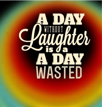 タイポグラフィ ポスター デザイン - 笑いのない一日は無駄にされた日です。