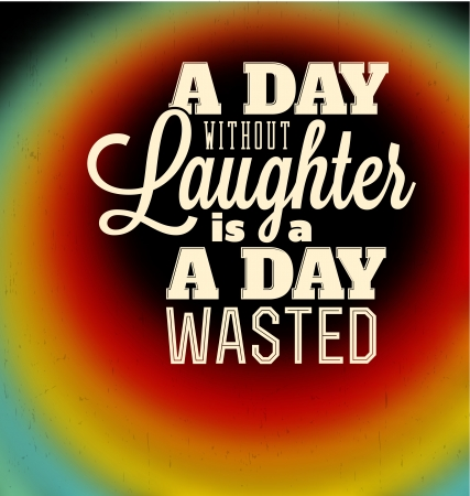 laughter: Typographic Poster Design - A day without laughter is a day wasted