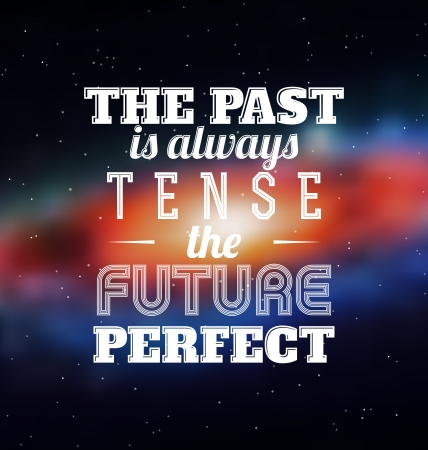 tense: Typographic Poster Design - The past is always tense the future perfect