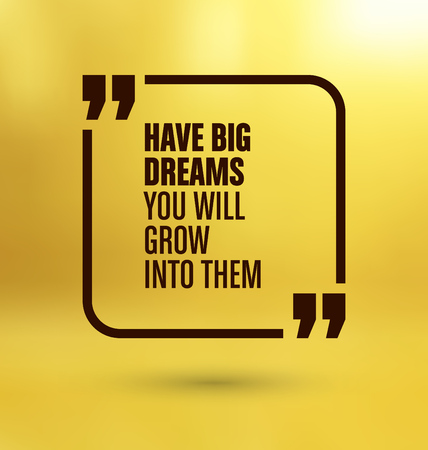 Framed Quote on Yellow Background - Have big dreams you will grow into them
