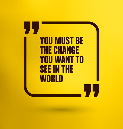 be the change: Framed Quote on Yellow Background - You must be the change you want to see in the world