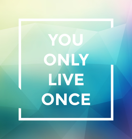 phrases: Typographic Poster Design - You Only Live Once - Geometric Background with trendy frame