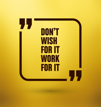 phrases: Framed Quote on Yellow Background - Dont wish for it work for it