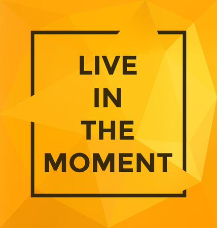 moment: Typographic Poster Design - Live In the Moment - Geometric Background with trendy frame Illustration