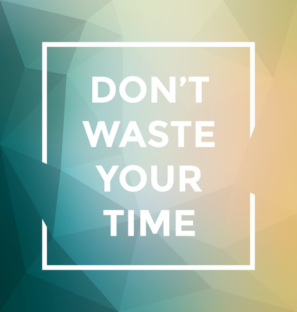 time frame: Typographic Poster Design - Dont Waste your Time - Geometric Background with trendy frame