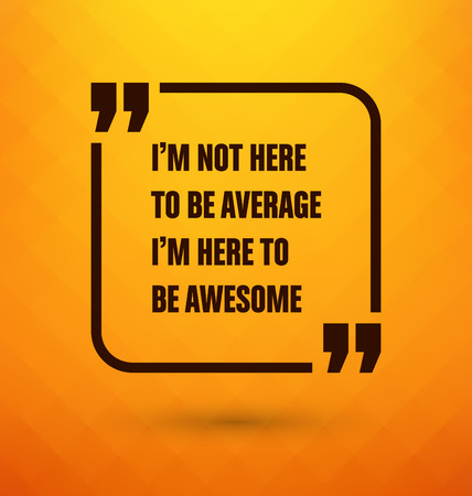 awesome: Framed Quote on Yellow Background - Im not here to be average Im here to be awesome Illustration