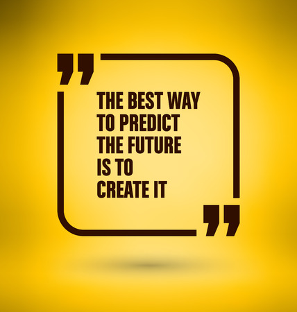 future: Framed Quote on Yellow Background - The best way to predict the future is to create it Illustration