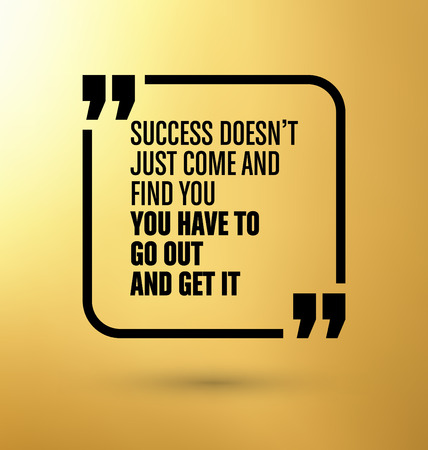 Framed Quote on Yellow Background - Success doesnt just come and find you, you have to go out and get it