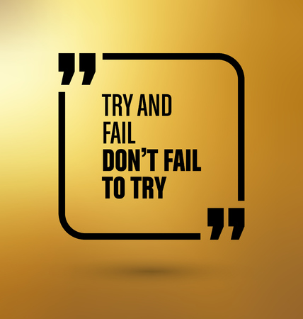 failed attempt: Framed Quote on Gold Yellow Background - Try and fail, dont fail to try Illustration