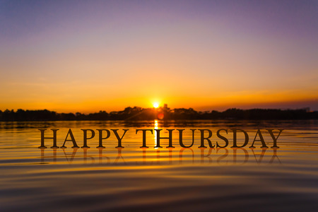 thursday: HAPPY THURSDAY with sunset water , twilight time
