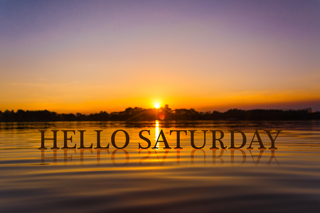 saturday: HELLO SATURDAY   with sunset water , twilight time