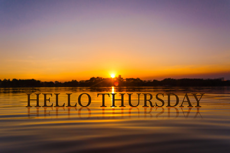 thursday: HELLO THURSDAY   with sunset water , twilight time