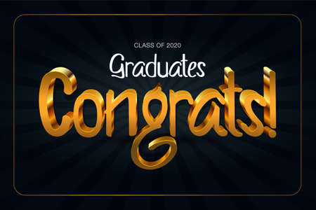 Class of 2020. Congrats Graduates. 3d lettering with gold and black color