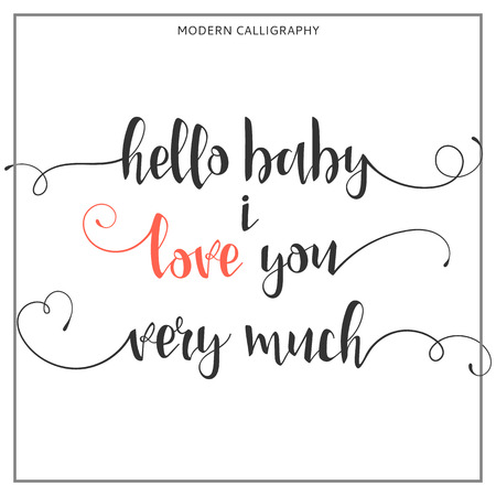 love very: Hello baby, i love you very much. Calligraphic quote from the declaration of love by hand. Card for Valentines Day. Greeting card, print, invitation design template