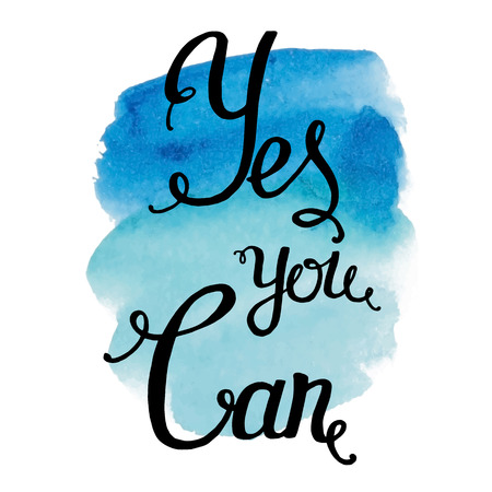 yes you can: Yes you can, ink hand lettering.Inspiration hand drawn quote. Abstract watercolor background. Illustration