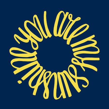 slogan: Usted es mi sol, tinta mano lettering.Quote escrito en un círculo en forma de la cita dibujado sun.Inspiration mano. Vectores