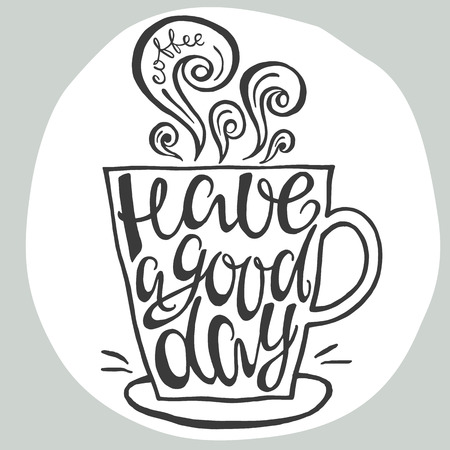 cup coffee: Have a good day hand drawn letter poster. Calligraphic design.