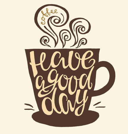 feeling good: Hand drawn letter have a good day in the form of a Cup of coffee. Vector illustration.