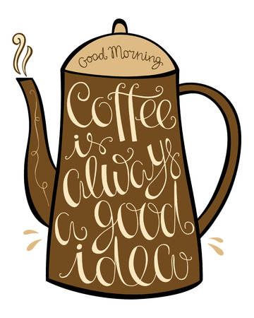 cursive: Coffee is always a good idea hand drawn letter poster. Calligraphic design.